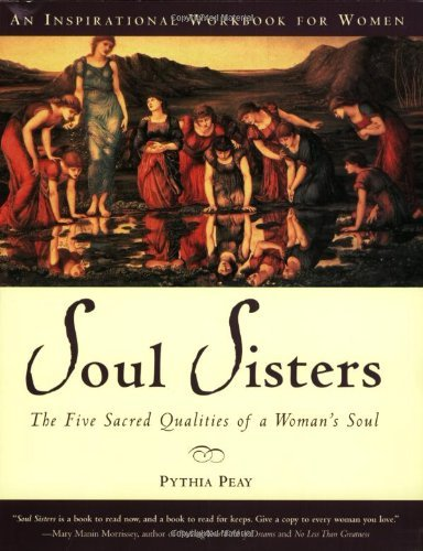 Pythia Peay Soul Sisters The Five Sacred Qualities Of A Woman's Soul