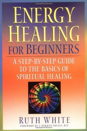 Ruth White Energy Healing For Beginners A Step By Step Guide To The Basics Of Spiritual H