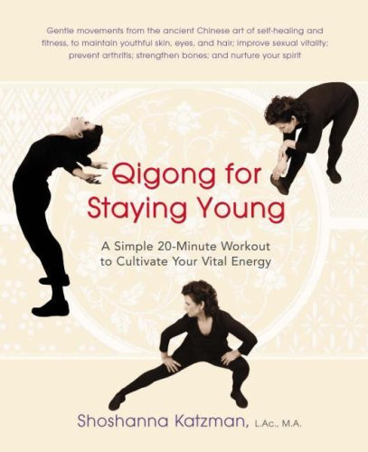 Shoshanna Katzman Qigong For Staying Young A Simple Twenty Minute Workout To Cultivate Your