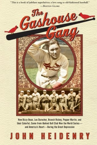 John Heidenry The Gashouse Gang How Dizzy Dean Leo Durocher Branch Rickey Pepp