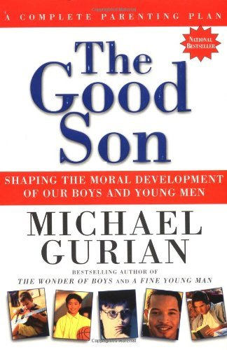 Michael Gurian The Good Son Shaping The Moral Development Of Our Boys And You