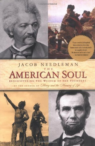 Jacob Needleman The American Soul Rediscovering The Wisdom Of The Founders