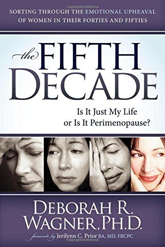 Deborah R. Wagner The Fifth Decade Is It Just My Life Or Is It Perimenopause