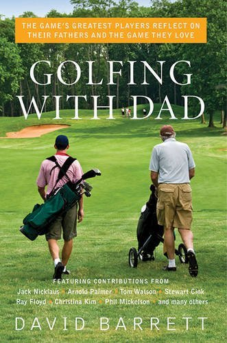 David Barrett Golfing With Dad The Game's Greatest Players Reflect On Their Fath