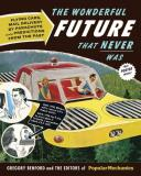 Gregory Benford Wonderful Future That Never Was The Flying Cars Mail Delivery By Parachute And Othe