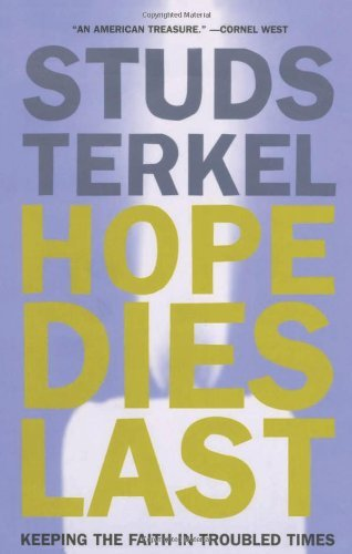 Studs Terkel Hope Dies Last Keeping The Faith In Troubled Times