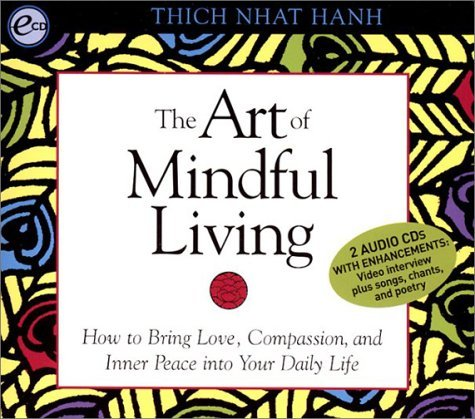 Thich Nhat Hanh The Art Of Mindful Living How To Bring Love Compassion And Inner Peace In