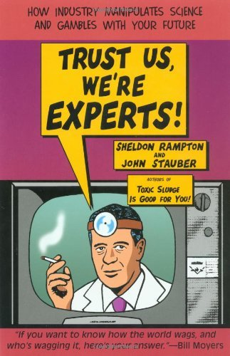 Sheldon Rampton Trust Us We're Experts How Industry Manipulates Science And Gambles With