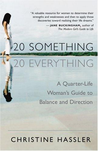 Christine Hassler 20 Something 20 Everything A Quarter Life Woman's Guide To Balance And Direc