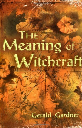Gerald Brosseau Gardner The Meaning Of Witchcraft