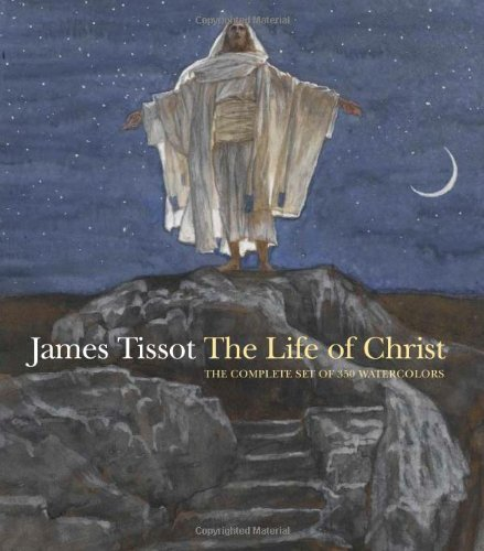James Jacques Joseph Tissot James Tissot The Life Of Christ The Complete Set Of 350 Water