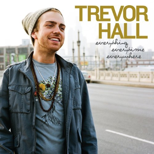 Trevor Hall Everything Everytime Everywher