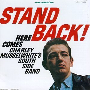 Charlie Musselwhite Stand Back! Here Comes Charley