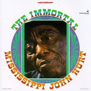 Mississippi John Hurt Immortal Mississippi John Hurt