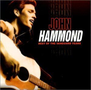 John Hammond Best Of The Vanguard Years Vanguard Sessions