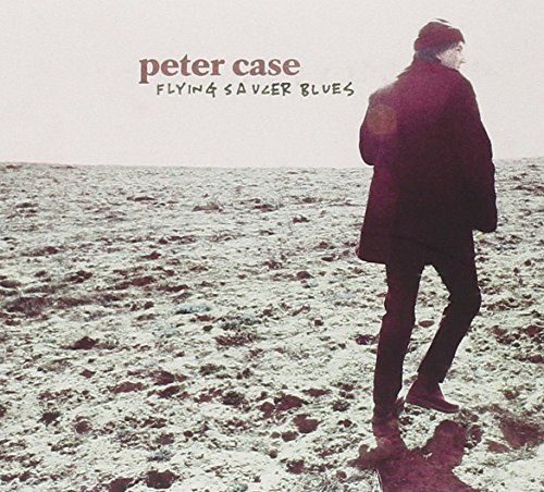 Peter Case Flying Saucer Blues