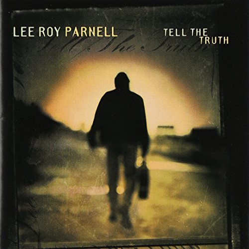 Lee Roy Parnell Tell The Truth!