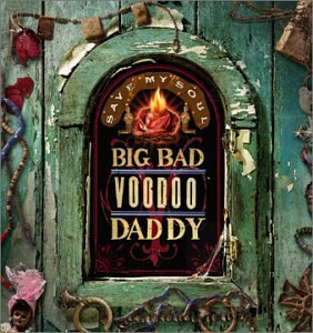 Big Bad Voodoo Daddy Save My Soul