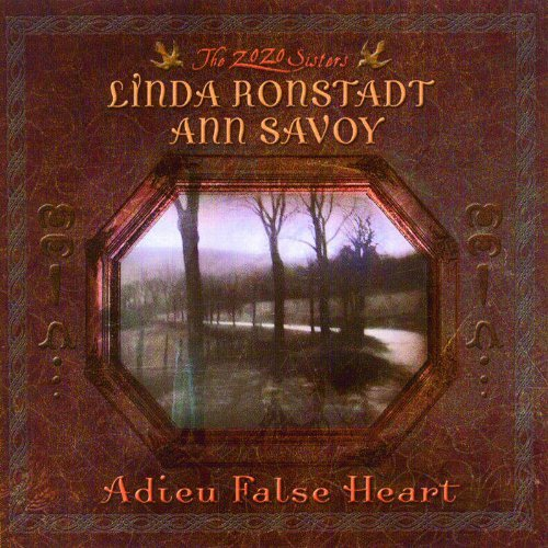 Ronstadt Savoy Adieu False Heart