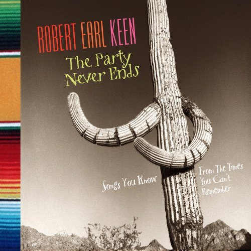 Robert Earl Keen Party Never Ends Songs You Kno