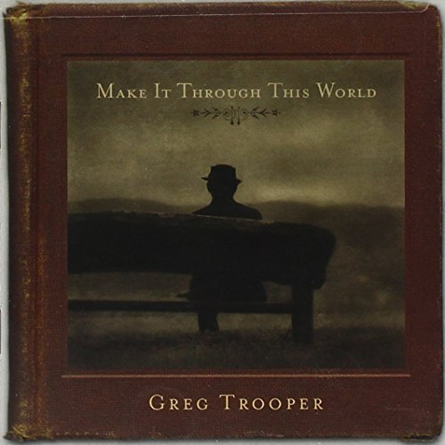 Greg Trooper Make It Through This World