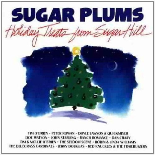 Sugar Plums Holiday Treats From Sugar Hill Rowan O'brien Seldom Scene Douglas Starling Williams