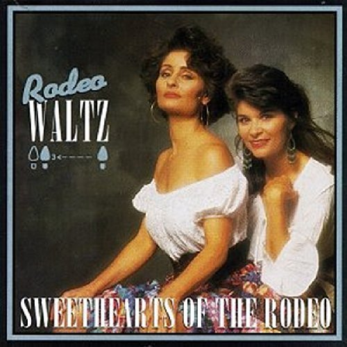 Sweethearts Of The Rodeo Rodeo Waltz