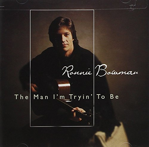 Ronnie Bowman Man I'm Tryin' To Be