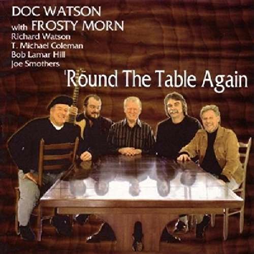 Doc Watson 'round The Table Again Feat. Frosty Morn