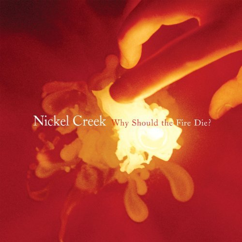 Nickel Creek Why Should The Fire Die Remastered