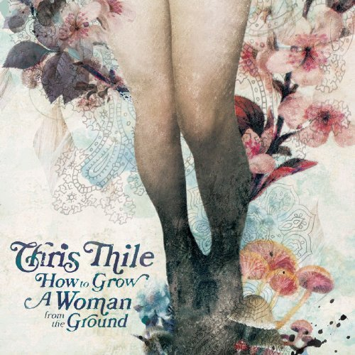 Chris Thile How To Grow A Woman From The G