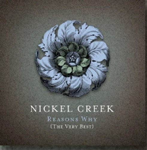 Nickel Creek Reasons Why Very Best Incl. DVD