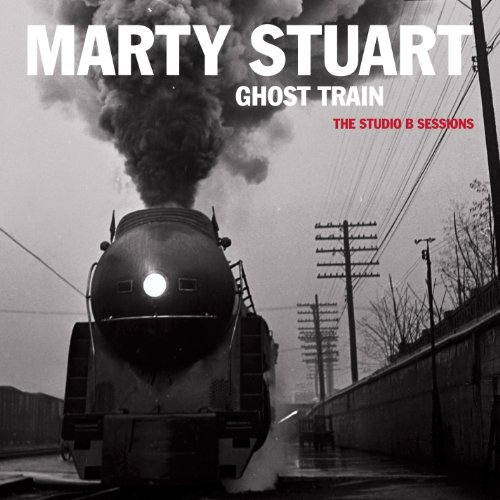 Marty Stuart Ghost Train The Studio B Sess