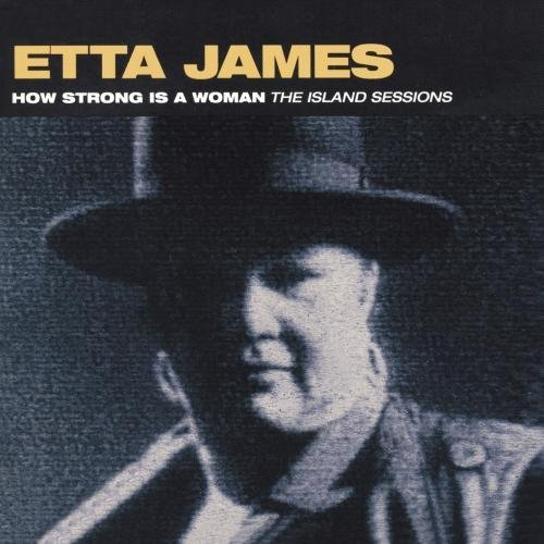 Etta James How Strong Is A Woman Island