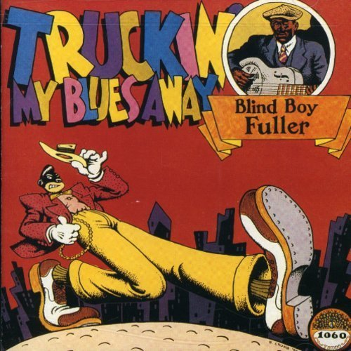 Blind Boy Fuller Truckin' My Blues Away