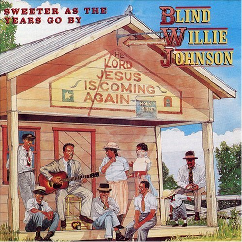 Blind Willie Johnson Sweeter As The Years Go By