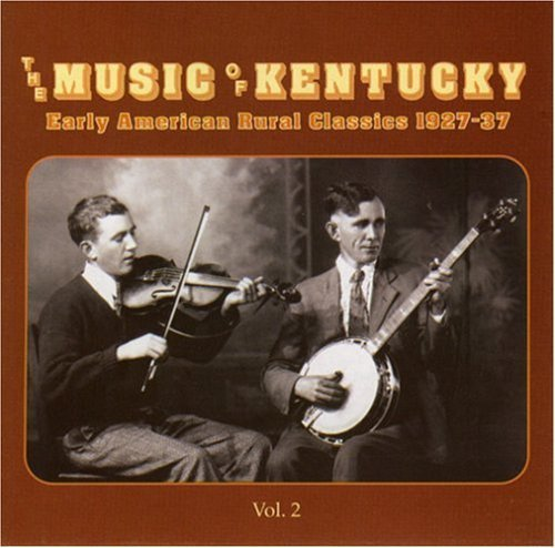 Music Of Kentucky Vol. 2 Early American Rural Cl 1927 37 Music Of Kentucky