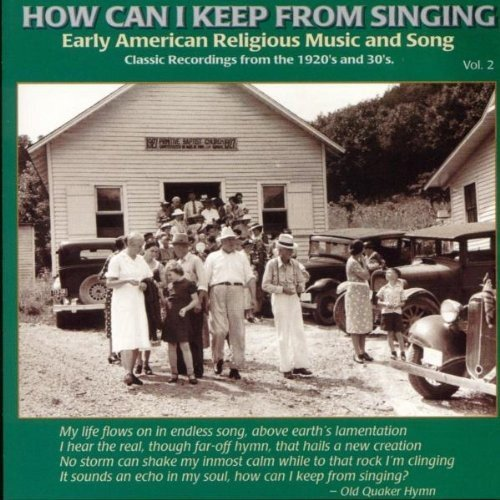 How Can I Keep From Singing? Vol. 2 Early American Rural Re