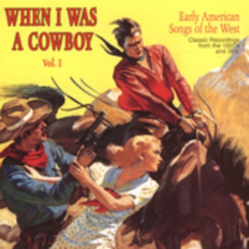 When I Was A Cowboy Vol. 1 Early American Songs Of When I Was A Cowboy