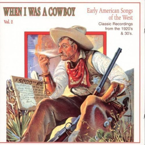 When I Was A Cowboy Vol. 2 Early American Songs Of When I Was A Cowboy