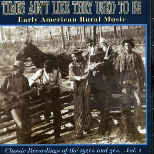 Early American Rural Music Vol. 2 Times Ain't Like They U Early American Rural Music