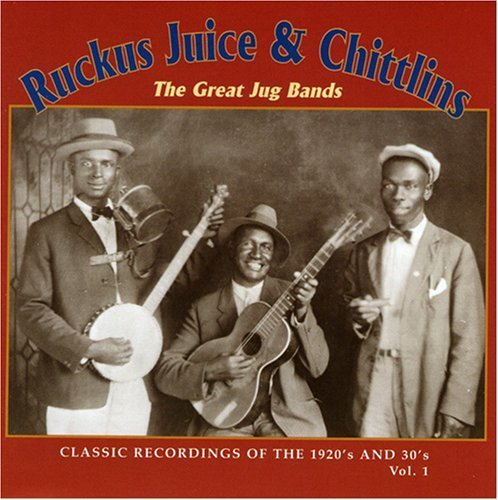 Ruckus Juice & Chitlins Vol. 1 Great Jug Bands Classic Ruckus Juice & Chitlins