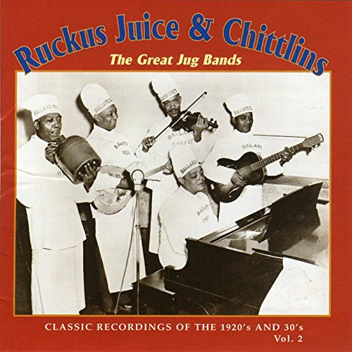 Ruckus Juice & Chitlins Vol. 2 Great Jug Bands Classic Ruckus Juice & Chitlins