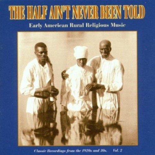 Half Ain't Never Been Told Vol. 2 1920s & 30s Early Ameri Half Ain't Never Been Told