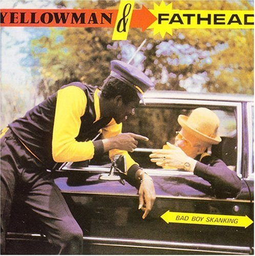 Yellowman & Fathead Bad Boy Skanking