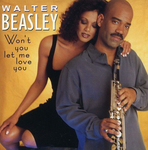 Walter Beasley Won't You Let Me Love You