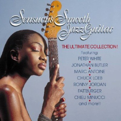 Sensuous Smooth Jazz Guitar Sensuous Smooth Jazz Guitar