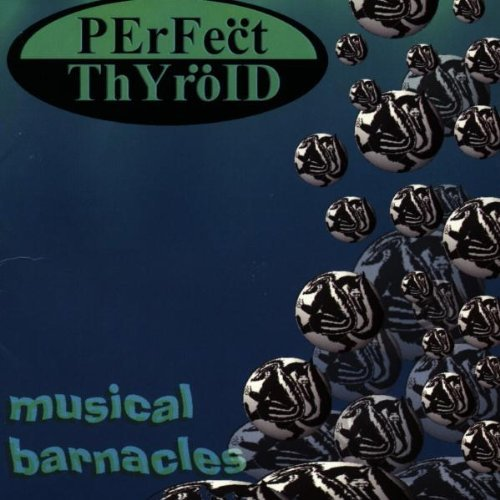 Perfect Thyroid Musical Barnacles