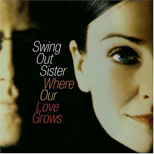 Swing Out Sister Where Our Love Grows