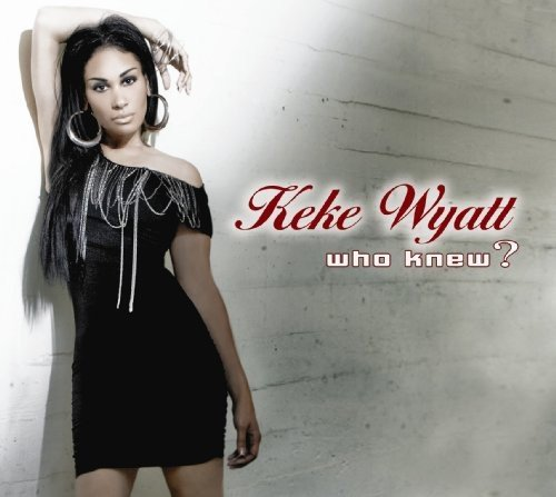 Keke Wyatt Who Knew